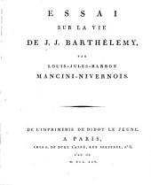 Essai sur la vie de J. J. Barthélemy, par Louis-Jules-Barbon Mancini-Nivernois