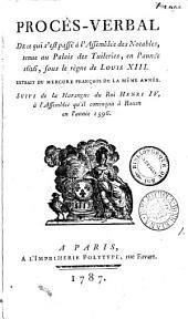 Procès-verbal De ce qui s'est passé à l'Assemblée des notables ... 1626, extr. du Mercure françois. Suivi de la harangue du roi Henri iv [on 4 Nov.] à l'assemblée qu'il convoqua en 1596: Volume 1