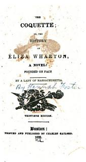 The Coquette: Or, The History of Eliza Wharton : a Novel Founded on Fact