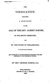 The vindication,: containing a history of the trial of the Rev. Albert Barnes, by the Second Presbytery, and by the Synod of Philadelphia. : To which are appended, New Schoolism in the seventeenth century compared with New Schoolism in the nineteenth century