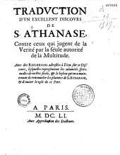 Traduction d'un excellent discours de S. Athanase contre ceux qui jugent de la vérité par la seule autorité de la multitude