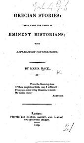 Grecian Stories; taken from the Works of Eminent Historians: with explanatory conversations
