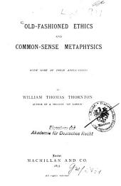 Old-fashioned Ethics and Common-sense Metaphysics with Some of Their Applications