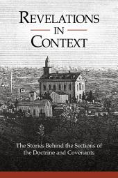 Revelations in Context: The Stories behind the Sections of the Doctrine and Covenants