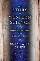 The Story of Western Science  From the Writings of Aristotle to the Big Bang Theory PDF