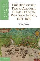 The Rise of the Trans Atlantic Slave Trade in Western Africa  1300   1589 PDF