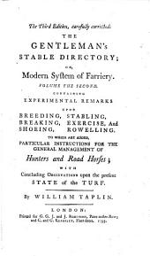 The Gentleman's Stable Directory: Or, Modern System of Farriery. Volume the Second. Containing Experimental Remarks Upon Breeding, ... To which are Added, Particular Instructions for the General Management of Hunters and Road Horses; ... By William Taplin