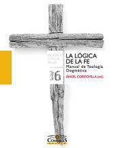 La lógica de la fe: Manual de Teología Dogmática