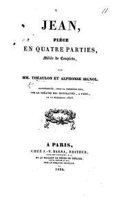 Jean, pièce en quatre parties, mêlée de couplets. Par MM. Théaulon et Signol