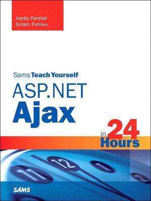 Sams Teach Yourself ASP NET Ajax in 24 Hours