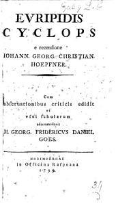 Euripidis Cyclops. Recensuit, et perpetua adnotatione illustravit J. G. C. Hoepfner