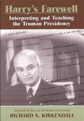 Harry's Farewell: Interpreting and Teaching the Truman Presidency