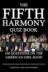 The Fifth Harmony Quiz Book: 100 Questions on the American Girl Band