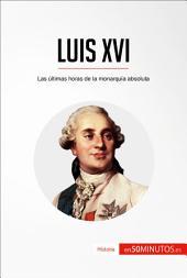 Luis XVI: Las últimas horas de la monarquía absoluta