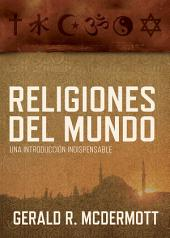 Religiones del mundo: Una introducción indispensable