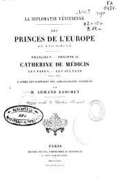 La diplomatie vénitienne. Les princes de l'Europe au XVIe siècle. François Ier - Philippe II. Catherine de Médicis. Les papes, les sultans, etc., etc: d'après les rapports des ambassadeurs vénitiens