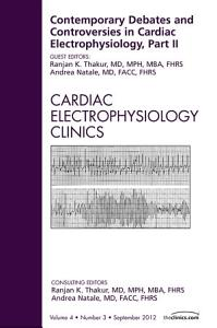 Contemporary Debates and Controversies in Cardiac Electrophysiology  Part II  An Issue of Cardiac Electrophysiology Clinics   E Book PDF