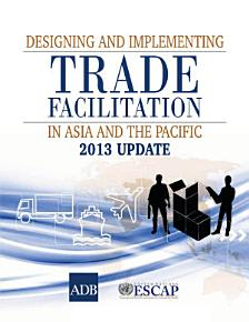 Designing and Implementing Trade Facilitation in Asia and the Pacific 2013 Update PDF