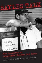 Sayles Talk: New Perspectives on Independent Filmmaker John Sayles