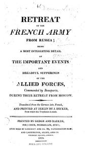 Retreat of the French Army from Russia; being a most interesting detail of the important events and dreadful sufferings of the Allied Forces, commanded by Bonaparte, during their retreat from Moscow. Translated from the German [of E. von Pfuel] into French ... From which this translation is made