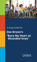 A Study Guide For Dee Brown S Bury My Heart At Wounded Knee  Book PDF