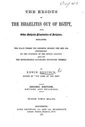 The Exodus of the Israelites Out of Egypt, with Other Subjects Illustrative of Scripture, Explained. ... Second Edition, Revised and Enlarged, Etc
