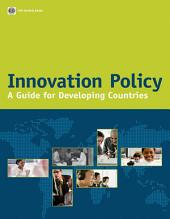 Innovation Policy: A Guide for Developing Countries