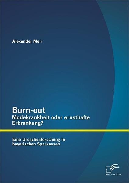Burn out   Modekrankheit oder ernsthafte Erkrankung  Eine Ursachenforschung in bayerischen Sparkassen PDF