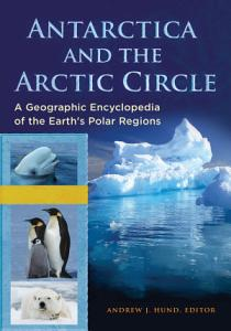 Antarctica and the Arctic Circle  A Geographic Encyclopedia of the Earth s Polar Regions  2 volumes