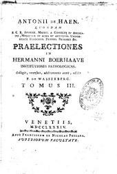 Antonii de Haen ... Praelectiones in Hermanni Boerhaave Institutiones pathologicas. Collegit, recensuit, additamentis auxit, edidit F. de Wasserberg. Tomus 1. - 5.!: Volume 3