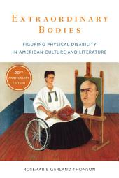 Extraordinary Bodies: Figuring Physical Disability in American Culture and Literature