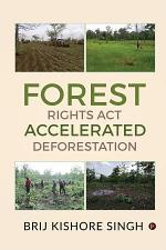 Forest Rights Act – Accelerated Deforestation