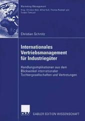 Internationales Vertriebsmanagement für Industriegüter: Handlungsimplikationen aus dem Blickwinkel internationaler Tochtergesellschaften und Vertretungen
