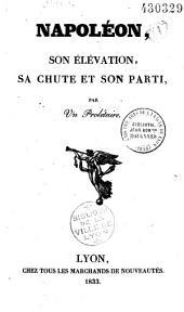 Napoléon, son élévation, sa chute et son parti