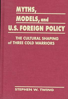 Myths, Models, and U.S. Foreign Policy
