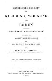 Beziehungen der Luft zu Kleidung, Wohnung und Boden: 3 populäre Vorlesungen geh. im Albert-Verein zu Dresden am 21., 23. u. 25. März 1872