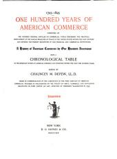 1795-1895. One Hundred Years of American Commerce ...: A History of American Commerce by One Hundred Americans, with a Chronological Table of the Important Events of American Commerce and Invention Within the Past One Hundred Years, Volume 1