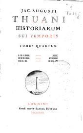 Jac. Augusti Thuani Historiarum sui temporis: tomus quartus : lib. LXXIV-XCIX.