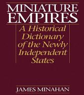 Miniature Empires: A Historical Dictionary of the Newly Independent States