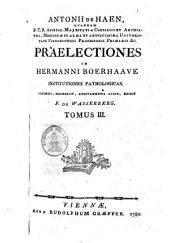 Praelectiones in Hermanni Boerhaave institutiones pathologicas: Volume 3