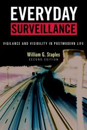 Everyday Surveillance: Vigilance and Visibility in Postmodern Life, Edition 2