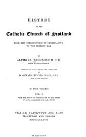 History of the Catholic Church of Scotland from the Introduction of Christianity to the Present Day: From the dawn of Christianity to the death of King Alexander III., A. D. 400-1286