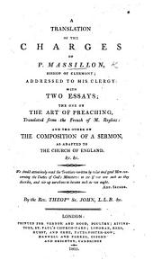 A translation of the Charges of P. Massillon; addressed to his Clergy: with two Essays; the one on the Art of Preaching, translated from the French of M. Reybaz: and the other on the Composition of a Sermon as adapted to the Church of England,&c.&c. By T. St. John