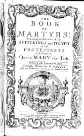 The Book of Martyrs: Containing an Account of the Sufferings and Death of the Protestants in the Reign of Queen Mary ... Now Revised and Corrected by an Impartial Hand