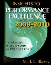 Insights to Performance Excellence 2009-2010: An Inside Look at the 2009-2010 Baldrige Award Criteria