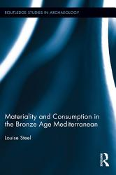 Materiality And Consumption In The Bronze Age Mediterranean Book PDF