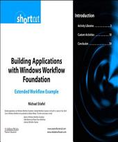 Building Applications with Windows Workflow Foundation (WF): Extended Workflow Example (Digital Short Cut)