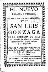 El nuevo thaumaturgo, o Relacion de los milagros, que por San Luis Gonzaga ... ha obrado la Omnipotencia