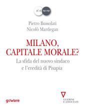 Milano, capitale morale? La sfida del nuovo sindaco e l'eredità di Pisapia