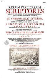 Rerum italicarum Scriptores ab anno aerae ... ad millesimum quingentesimum, quorum potissima pars nunc primum in lucem prodit ... Ludovicus Antonius Muratorius